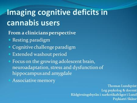 Imaging cognitive deficits in cannabis users From a clinicians perspective Resting paradigm Cognitive challenge paradigm Extended washout period Focus.