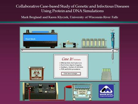 Collaborative Case-based Study of Genetic and Infectious Diseases Using Protein and DNA Simulations Mark Bergland and Karen Klyczek, University of Wisconsin-River.