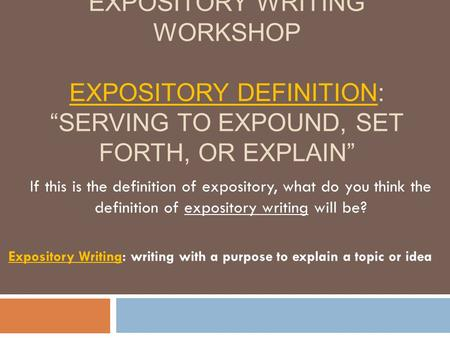 Expository Writing: writing with a purpose to explain a topic or idea