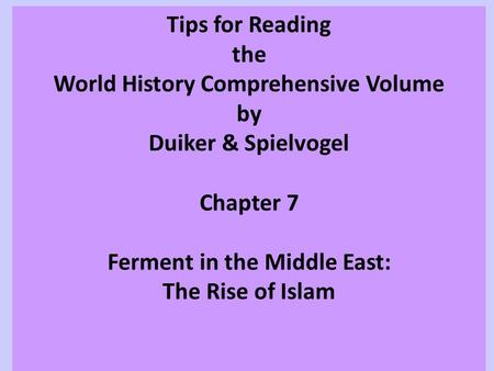 Tips for Reading the World History Comprehensive Volume by Duiker & Spielvogel Chapter 7 Ferment in the Middle East: The Rise of Islam.
