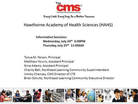 Hawthorne Academy of Health Sciences (HAHS) Information Sessions: Wednesday, July 24 th 6:00PM Thursday, July 25 th 11:00AM Tonya M. Faison, Principal.