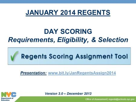 JANUARY 2014 REGENTS DAY SCORING Requirements, Eligibility, & Selection Version 3.0 – December 2013 Office of Assessment | Presentation: