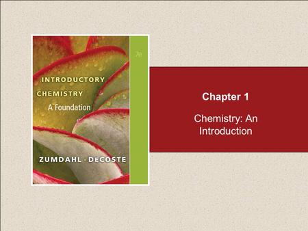 Chapter 1 Chemistry: An Introduction. Section 1.1 Chemistry: An Introduction Return to TOC Copyright © Cengage Learning. All rights reserved Why Is Chemistry.