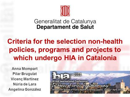 Criteria for the selection non-health policies, programs and projects to which undergo HIA in Catalonia Anna Mompart Pilar Brugulat Vicenç Martínez Núria.