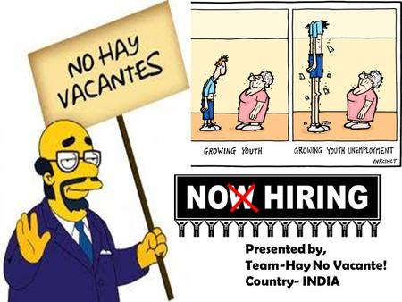 Presented by, Team-Hay No Vacante! Country- INDIA.