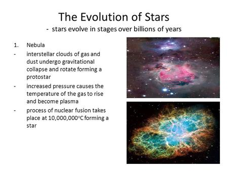 The Evolution of Stars - stars evolve in stages over billions of years 1.Nebula -interstellar clouds of gas and dust undergo gravitational collapse and.