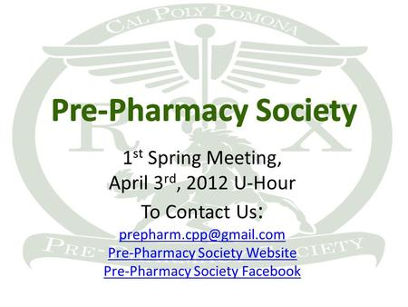 1 st Spring Meeting, April 3 rd, 2012 U-Hour To Contact Us : Pre-Pharmacy Society Website Pre-Pharmacy Society Facebook.