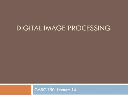 DIGITAL IMAGE PROCESSING CMSC 150: Lecture 14. Conventional Cameras  Entirely chemical and mechanical processes  Film: records a chemical record of.