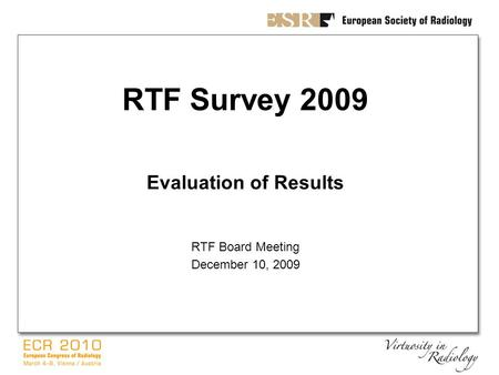 RTF Survey 2009 Evaluation of Results RTF Board Meeting December 10, 2009.