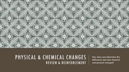 Physical & Chemical changes Review & reinforcement