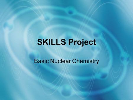 SKILLS Project Basic Nuclear Chemistry. So, what's different? Unlike regular chemistry, nuclear chemistry: –Does NOT always follow the laws of conservation.