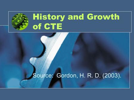 History and Growth of CTE Source: Gordon, H. R. D. (2003).