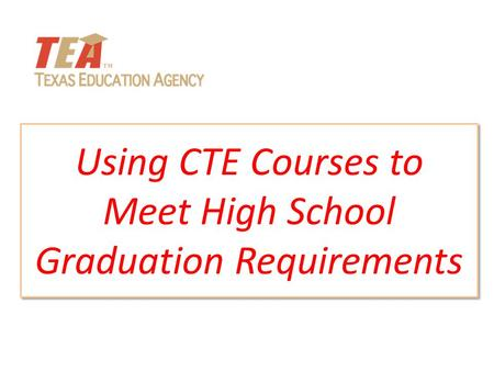 Using CTE Courses to Meet High School Graduation Requirements.