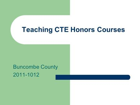 Teaching CTE Honors Courses Buncombe County 2011-1012.