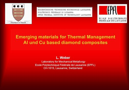 Emerging materials for Thermal Management Al und Cu based diamond composites L. Weber Laboratory for Mechanical Metallurgy Ecole Polytechnique Fédérale.