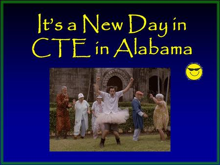 It's a New Day in CTE in Alabama. What We Know CTE Is for Everyone Parents WANT Their Children To Go To College Workforce Demands Are Not Met Bulimic.