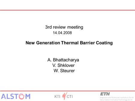 3rd review meeting 14.04.2008 New Generation Thermal Barrier Coating A. Bhattacharya V. Shklover W. Steurer.
