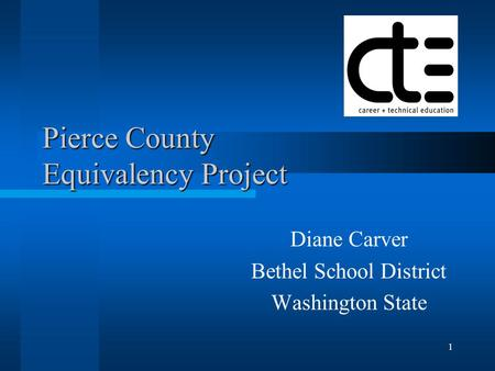 1 Pierce County Equivalency Project Diane Carver Bethel School District Washington State.