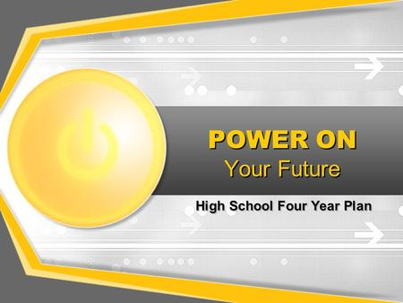 POWER ON Your Future High School Four Year Plan.