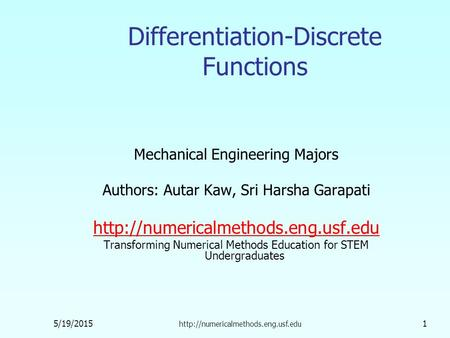 5/19/2015  1 Differentiation-Discrete Functions Mechanical Engineering Majors Authors: Autar Kaw, Sri Harsha Garapati.