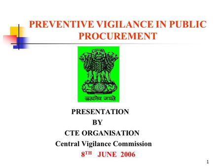1 PREVENTIVE VIGILANCE IN PUBLIC PROCUREMENT PRESENTATION BY CTE ORGANISATION Central Vigilance Commission 8 TH JUNE 2006.