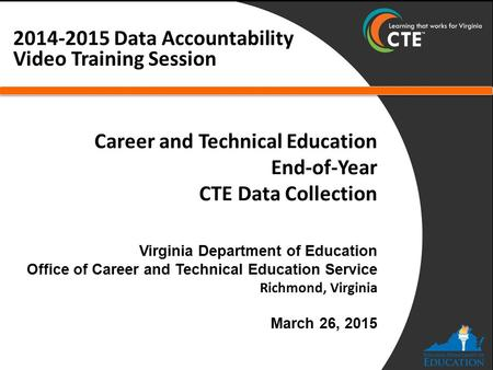 Career and Technical Education End-of-Year CTE Data Collection 2014-2015 Data Accountability Video Training Session.