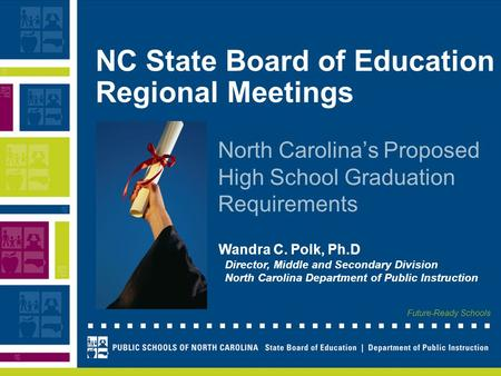 Future-Ready Schools Wandra C. Polk, Ph.D Director, Middle and Secondary Division North Carolina Department of Public Instruction NC State Board of Education.