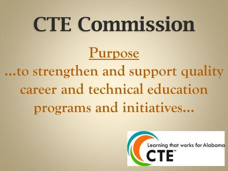 Purpose …to strengthen and support quality career and technical education programs and initiatives…