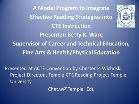 A Model Program to Integrate Effective Reading Strategies into CTE Instruction Presenter: Betty R. Ware Supervisor of Career and Technical Education, Fine.