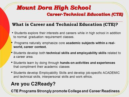 Mount Dora High School Career-Technical Education (CTE) What is Career and Technical Education (CTE)? Students explore their interests and careers while.