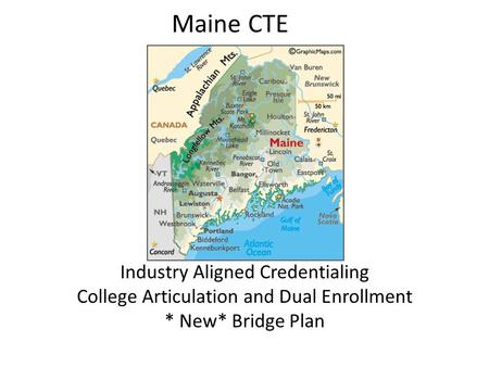 Maine CTE Industry Aligned Credentialing College Articulation and Dual Enrollment * New* Bridge Plan.