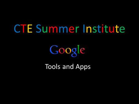 CTE Summer InstituteCTE Summer Institute Tools and Apps.