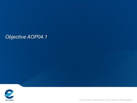 The European Organisation for the Safety of Air Navigation Objective AOP04.1.