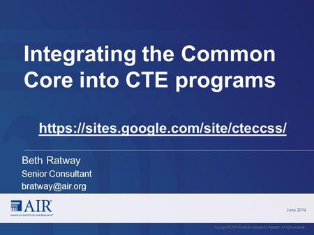 Integrating the Common Core into CTE programs June 2014 Copyright © 20XX American Institutes for Research. All rights reserved. https://sites.google.com/site/cteccss/