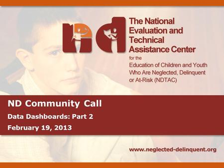 ND Community Call Data Dashboards: Part 2 February 19, 2013.