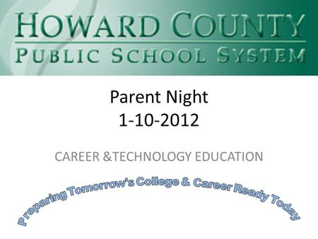 Parent Night 1-10-2012 CAREER &TECHNOLOGY EDUCATION.