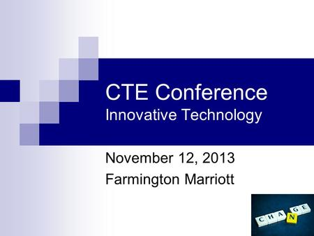 CTE Conference Innovative Technology November 12, 2013 Farmington Marriott.