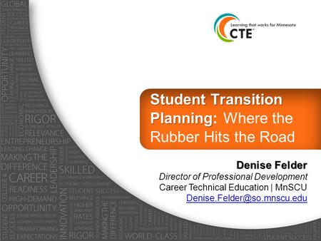 Student Transition Planning Student Transition Planning: Where the Rubber Hits the Road Denise Felder Director of Professional Development Career Technical.