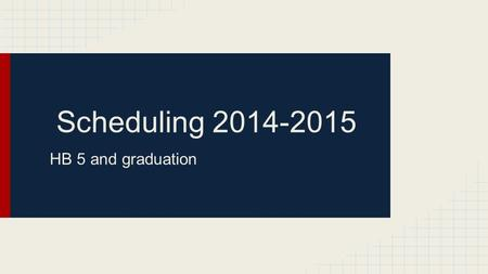 Scheduling 2014-2015 HB 5 and graduation.