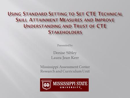Presented by Denise Sibley Laura Jean Kerr Mississippi Assessment Center Research and Curriculum Unit.