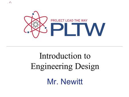 Mr. Newitt Introduction to Engineering Design. Agenda Welcome to IED CTE Academy Handbook Introduce course syllabus & course objectives Log onto Computers.