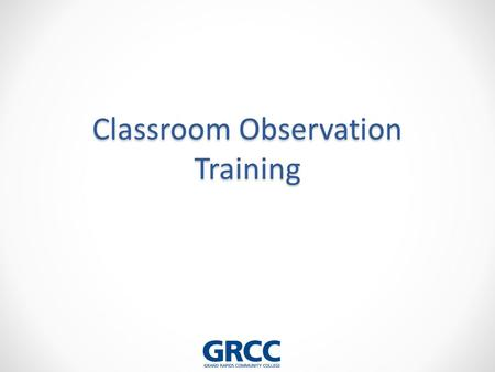Classroom Observation Training. Instructional Activities to be observed include but may not be limited to….. Classroom instruction Laboratory and clinical.