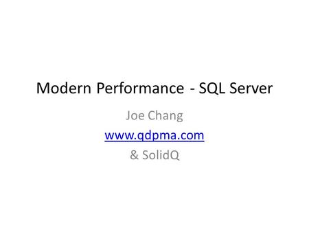 Modern Performance - SQL Server Joe Chang www.qdpma.com & SolidQ.
