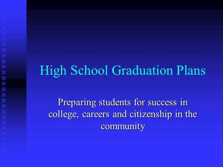 High School Graduation Plans Preparing students for success in college, careers and citizenship in the community.