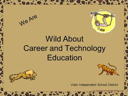 Wild About Career and Technology Education We Are Vidor Independent School District.