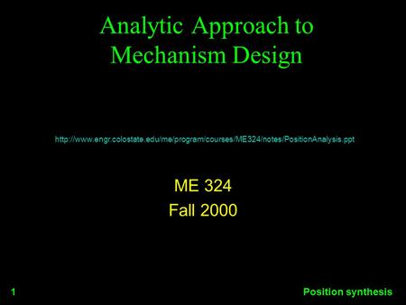 Position synthesis1 Analytic Approach to Mechanism Design ME 324 Fall 2000