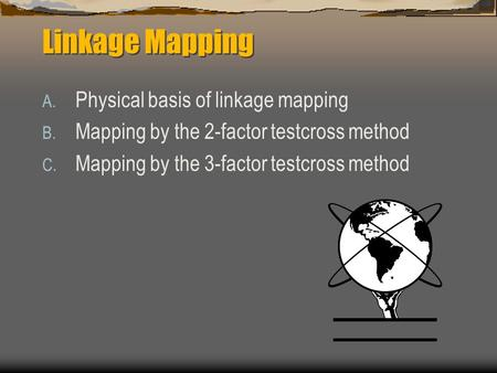 Linkage Mapping Physical basis of linkage mapping