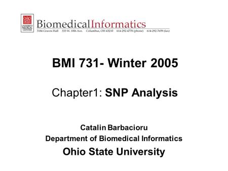 BMI 731- Winter 2005 Chapter1: SNP Analysis Catalin Barbacioru Department of Biomedical Informatics Ohio State University.