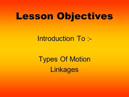 Introduction To :- Types Of Motion Linkages