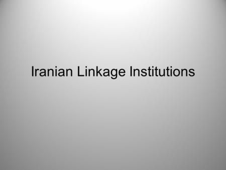 Iranian Linkage Institutions. Linkage Institutions Political Parties –Growth in number of parties allowed by govt. Elections –Regular and competitive.
